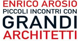 Lpp recensisce Enrico Arosio: chi sono i grandi architetti?